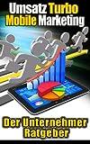 Umsatzturbo Mobile Marketing: Der Unternehmer Ratgeber