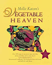 Mollie Katzen's Vegetable Heaven: Over 200 Recipes for Uncommon Soups, Tasty Bites, Side Dishes, and Too Many Desserts by Mollie Katzen (1997-10-06)