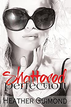 Shattered Perfection (The Perfection Series Book 1) by [Guimond, Heather]