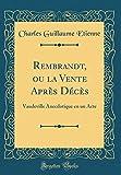 Telecharger Livres Rembrandt Ou La Vente Apres Deces Vaudeville Anecdotique En Un Acte Classic Reprint (PDF,EPUB,MOBI) gratuits en Francaise