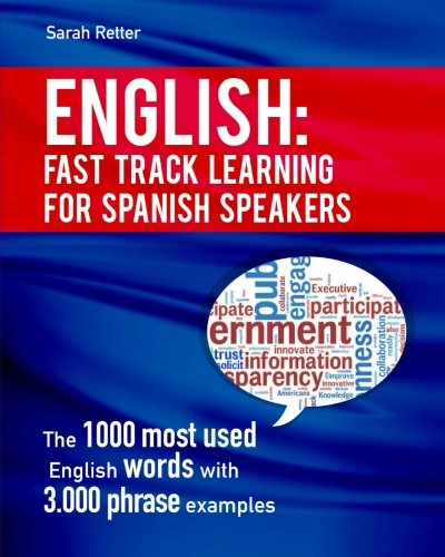 English: Fast Track Learning for Spanish Speakers: The 1000 most used English words with 3.000 phrase examples. If you speak Spanish and you want to improve your English, this is the book for you por Sarah Retter
