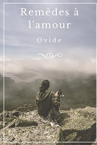 Remèdes à l'amour, d'Ovide: Un poème antique sur la guérison de la passion après une rupture amoureuse par Ovide