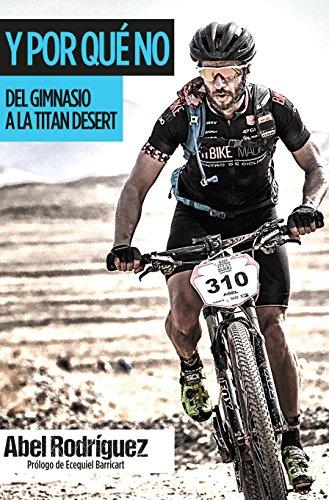 Y POR QUÉ NO: Del gimnasio a la Titan Desert por Abel Rodriguez