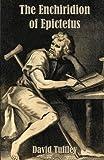 The Enchiridion of Epictetus: The Handbook  of Epictetus