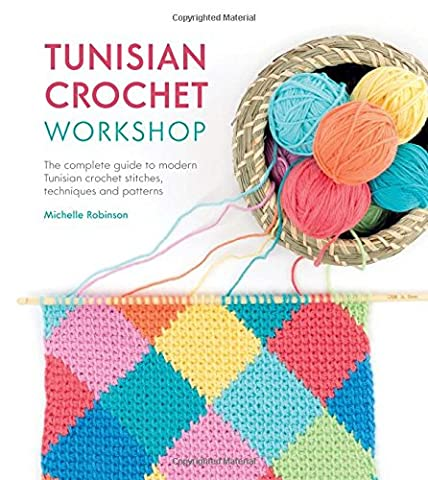 Tunisian Crochet Workshop: The complete guide to modern Tunisian crochet stitches, techniques and