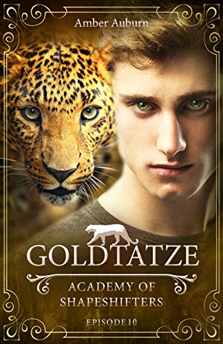 Goldtatze, Episode 10 - Fantasy-Serie (Academy of Shapeshifters) von [Auburn, Amber]