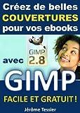 Créez de belles couvertures pour vos ebooks avec GIMP: Facile et Gratuit (Ecrire un livre et le publier sur Amazon t. 2)...