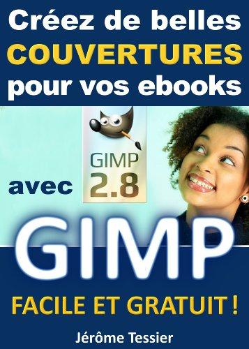 Créez de belles couvertures pour vos ebooks avec GIMP: Facile et Gratuit (Ecrire un livre et le publier sur Amazon t. 2)