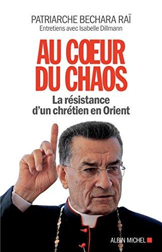Au coeur du chaos : La résistance d'un chrétien en Orient (A.M. GD FORMAT) par Béchara Boutros Patriarche RaÏ