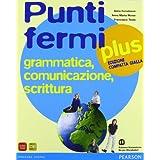 Punti fermi plus. Grammatica, comunicazione, scrittura. Ediz. gialla compatta. Con espansione online. Per le Scuole superiori