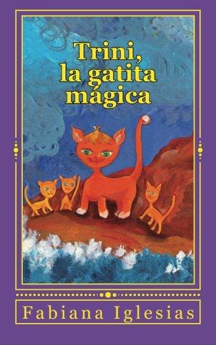 Trini, la gatita mágica: Cuento para niños por Fabiana Iglesias