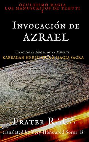 OCULTISMO MAGIA La Invocación de Azrael: Los Manuscritos de Tehuti (LA MAGIA DEL INICIADO nº 1) por Frater R.C.