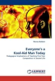 Everyone?s a Kool-Aid Man Today: Pedagogical Implications of Teaching First-Year Composition In Second Life
