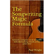 The Songwriting Magic Formula: Instantly compose vocal melodies with the backing chords at the same time