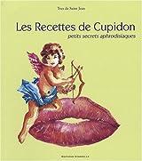 Les Recettes de Cupidon : Petits secrets aphrodisiaques