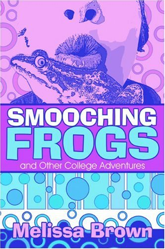 Smooching Frogs and Other College Adventures Cover Image