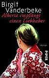 Alberta empfängt einen Liebhaber: Roman - Birgit Vanderbeke