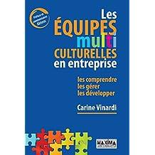 Les équipes multiculturelles en entreprise: Les comprendre, les gérer, les développer