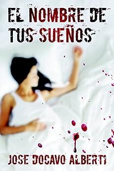 EL NOMBRE DE TUS SUEÑOS (Spanish Edition) by [Alberti, Jose Docavo]