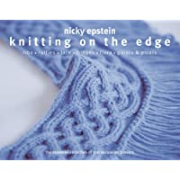 Knitting on the Edge: Ribs, Ruffles, Lace, Fringes, Flora, Points