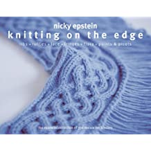 Knitting on the Edge: Ribs, Ruffles, Lace, Fringes, Flora, Points & Picots: The Essential Collection of 350 Decorative Borders