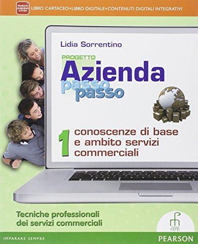 Progetto azienda passo passo. Conoscenze base e servizi commerciali. Per le Scuole superiori. Con e-book. Con espansione online: 1