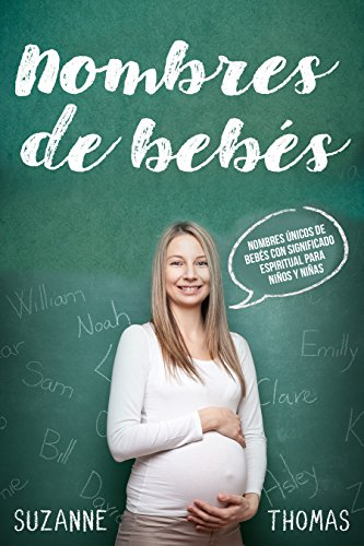 Nombres de bebé (Libro En Español/Baby Names-Spanish book version): Nombres únicos para bebés con significado espiritual para niños y niñas (Spanish Edition)