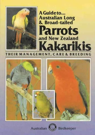 A Guide to Australian Long & Broad Tailed Parrots & New Zealand Kakarikis????Their Management, Care and Breeding by Kevin Wilson (1990-12-02)