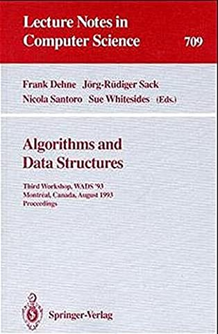 Algorithms and Data Structures: Third Workshop, WADS '93, Montreal, Canada, August 11-13, 1993. Proceedings: WADS Workshop Proceedings, 1993 3rd (Lecture Notes in Computer