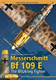 Messerschmitt Bf 109 E: The Blitzkrieg Fighter (Monograph Special Edition)