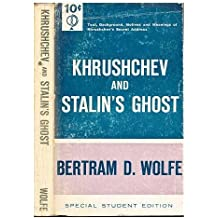 Khrushchev and Stalin's ghost : text, background and meaning of Khrushchev's secret report to the twentieth Congress on the night of February 24-25, 1956 / Bertram D. Wolfe