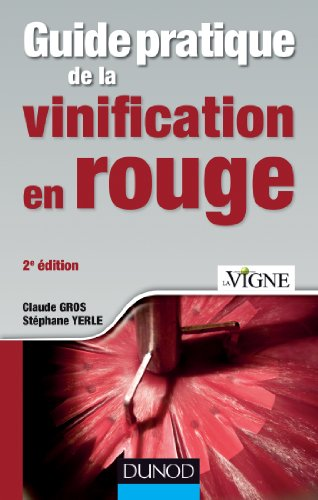 Guide pratique de la vinification en rouge - 2e éd.