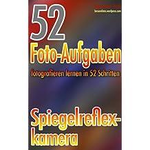 52 Foto-Aufgaben: Fotografieren lernen in 52 Schritten: Spiegelreflexkamera (DSLR) (52 Foto-Aufgaben - fotografieren lernen)