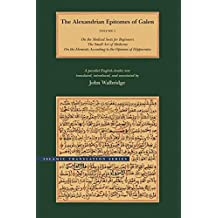 The Alexandrian Epitomes of Galen: A Parallel English-Arabic Text (Brigham Young University - Greaco-Arabic Sciences and Philos)