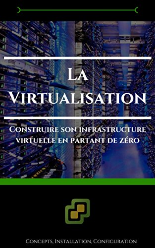La virtualisation: Construire son infrastructure virtuelle en partant de zéro par Anthony Pellarin