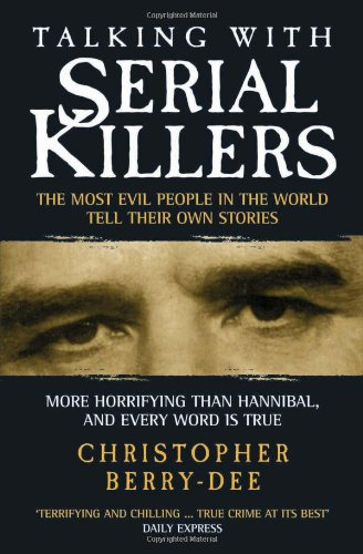 Talking with Serial Killers: The Most Evil People in the World Tell Their Own Stories por Christopher Berry-Dee