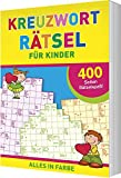 Kreuzworträtsel für Kinder: 400 Seiten Rätselspaß - Alles in Farbe -