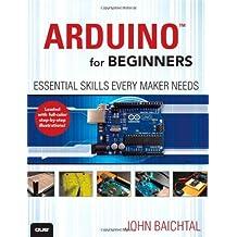 Arduino for Beginners: Essential Skills Every Maker Needs by John Baichtal (2013-12-26)