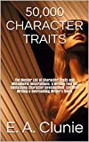 #6: 50,000 CHARACTER TRAITS: The Master List of Character Traits and Metaphoric Descriptions. A Writing Tool for Unleashing Character Development, Creative ... Lists and Writing Tips & Tools Book 1)