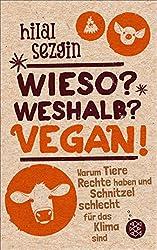 Wieso? Weshalb? Vegan!: Warum Tiere Rechte haben und Schnitzel schlecht für das Klima sind (German Edition)