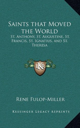 Saints That Moved the World: St. Anthony, St. Augustine, St. Francis, St. Ignatius, and St. Theresa por Rene Fulop-Miller