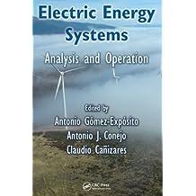 Electric Energy Systems: Analysis and Operation (Electric Power Engineering Series) by Antonio Gomez-Exposito, Antonio J. Conejo, Claudio Canizares (2008) Hardcover