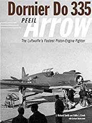 [(Dornier Do 335 : The Luftwaffe's Ultimate Piston-engine Fighter)] [By (author) Richard Smith ] published on (May, 2007)