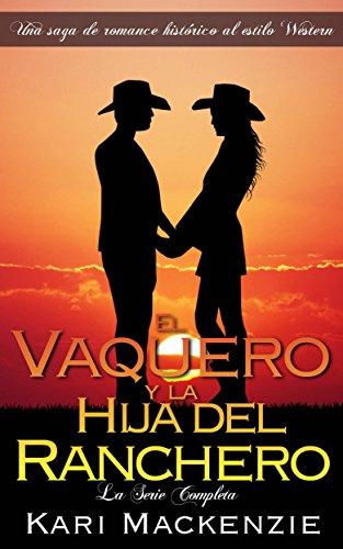 El Vaquero y la Hija del Ranchero: La Serie Completa por Kari Mackenzie