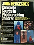 John Hedgecoe's Complete Course in Photographing Children by John Hedgecoe (1985-02-06) - John Hedgecoe