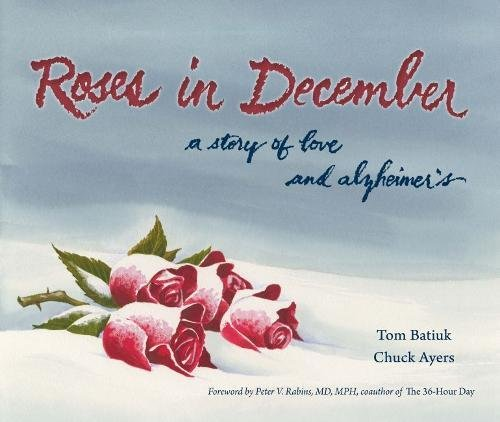 Roses in December: A Story of Love and Alzheimer's (Literature and Medicine, Band 22)