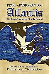 Atlantis: The Lost Continent Finally Found by Arysio Santos (2011-03-01)