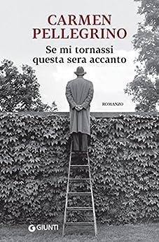 Se mi tornassi questa sera accanto (Italian Edition) by [Pellegrino, Carmen]