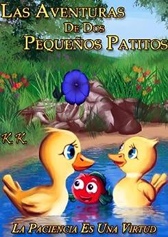 Las Aventuras De Dos  Pequeños Patitos  '' La Paciencia Es Una Virtud '' (libro II) (Spanish Edition) par [K., K.]