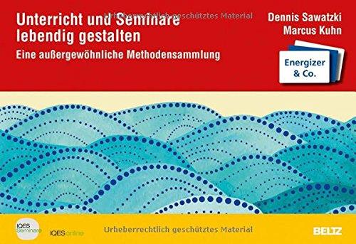 Unterricht und Seminare lebendig gestalten: Eine außergewöhnliche Methodensammlung. Energizer & Co.